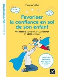 Florence Millot - Favoriser la confiance en soi de son enfant.