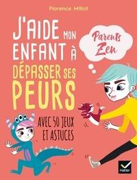 Florence Millot et  Adéjie - J'aide mon enfant à dépasser ses peurs - Avec 50 jeux et astuces.