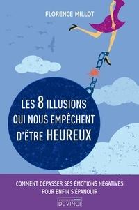 Florence Millot et Jessica Galbreth - Les 8 illusions qui nous empêchent d'être heureux.