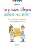 Florence Millot - Les principes toltèques appliqués aux enfants - Pour un mode de vie en harmonie avec soi-même et les autres.
