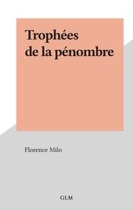 Florence Milo - Trophées de la pénombre.