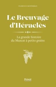Florence Monferran - Le breuvage d'Héraclès - La grande histoire du muscat à petits grains.
