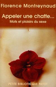 Florence Montreynaud - Appeler une chatte... - Mots et plaisirs du sexe.