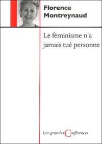 Florence Montreynaud - Le féminisme n'a jamais tué personne.