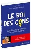 Florence Montreynaud - Le roi des cons - Quand la langue française fait mal aux femmes.