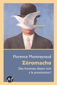 Florence Montreynaud - Zéromacho - Des hommes disent non à la prostitution !.