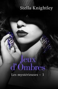 Florence Moreau et Stella Knightley - Jeux d'ombres - Les Mystérieuses, T3.