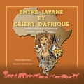 Florence Morin-Riou - Entre savane et désert d'Afrique - Petites histoires d'animaux malins, coquins, câlins....