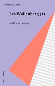 Florence Mothe - Les Wallenberg  Tome 1 - Si Dieu ne manque.