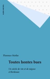 Florence Mothe - Toutes hontes bues - Un siècle de vin et de négoce à Bordeaux.