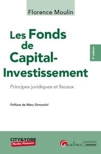 Florence Moulin - Les Fonds de Capital-Investissement - Principes juridiques et fiscaux.
