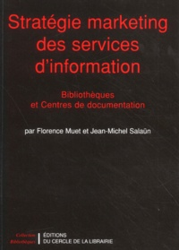 Florence Muet et Jean-Michel Salaün - Stratégie marketing des services d'information - Bibliothèques et centres de documentation.