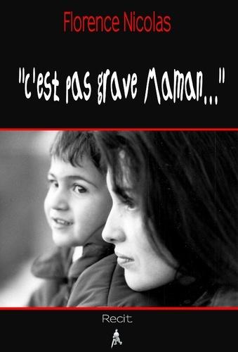 """Florence Nicolas - """"C'est pas grave maman...""""."""