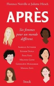 Florence Noiville et Juliette Hirsch - Après - Six femmes pour un monde différent.