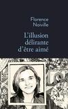 Florence Noiville - L'illusion délirante d'être aimé.