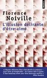 Florence Noiville - L'illusion délirante d'être aimée.