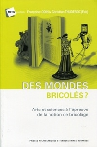 Florence Odin et Christian Thuderoz - Des mondes bricolés ? - Arts et sciences à l'épreuve de la notion de bricolage. 1 DVD