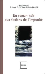 Florence Olivier et Philippe Daros - Du roman noir aux fictions de l'impunité.