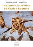 Florence Olivier - Les lettres de relation de Carlos Fuentes.