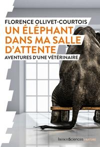 Florence Ollivet-Courtois - Un éléphant dans ma salle d'attente - Aventures d'une vétérinaire.
