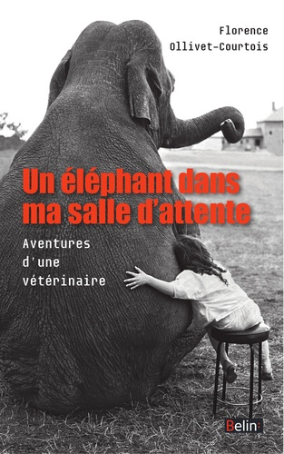 Florence Ollivet-Courtois et Sylvie Overnoy - Un éléphant dans ma salle d'attente - Aventures d'une vétérinaire.
