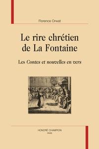 Florence Orwat - Le rire chrétien de La Fontaine - Les Contes et nouvelles en vers.