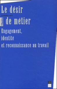 Florence Osty - Le désir de métier. - Engagement, identité et reconnaissance au travail.