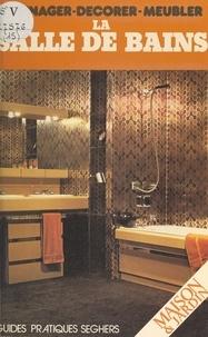 Florence Paul-Dauphin et  Collectif - Aménager, décorer, meubler la salle de bains.