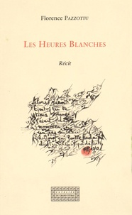Florence Pazzottu - Les heures blanches.