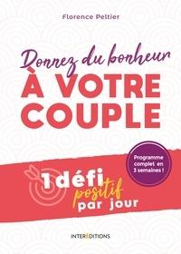 Florence Peltier - Donnez du bonheur à votre couple - Un défi positif par jour.