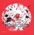 Florence Pinaud et Stéphane Kiehl - La guerre secrète des microbes.