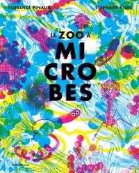Florence Pinaud et Stéphane Kiehl - Le zoo à microbes.