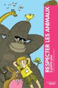 Florence Pinaud et Anne-Lise Combeaud - Respecter les animaux à petits pas.