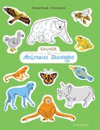 Florence Pinaud et Ella Coutance - Sauver les animaux sauvages.