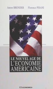 Florence Pisani et Anton Brender - Le nouvel âge de l'économie américaine.