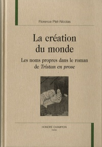 Florence Plet-Nicolas - La création du monde - Les noms propres dans le roman de Tristan en prose.