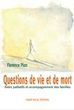 Florence Plon - Questions de vie et de mort - Soins palliatifs et accompagnement des familles.