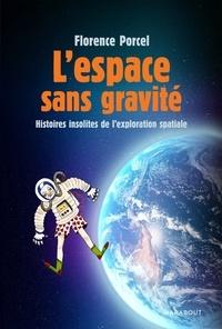 Florence Porcel - L'espace sans gravité - Histoires insolite de l'exploration spaciale.