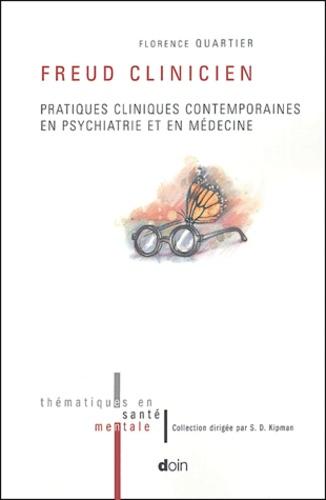Florence Quartier - Freud clinicien - Pratiques cliniques contemporaines en psychiatrie et en médecine.