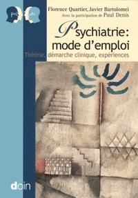 Florence Quartier et Javier Bartolomei - Psychiatrie : mode d'emploi - Théorie, démarche clinique, expériences.