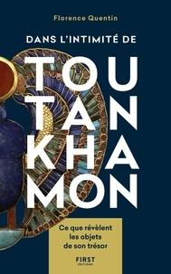 Florence Quentin - Dans l'intimité de Toutankhamon - Ce que révèlent les objets de son trésor.