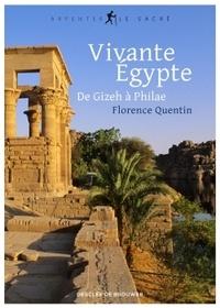 Florence Quentin - Vivante Egypte - De Gizeh à Philae.