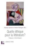 Florence Quinche et Antonio Rodriguez - Quelle éthique pour la littérature ? - Pratiques et déontologies.