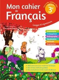 Florence Randanne - Francais 3e Langue et expression Mon cahier de français.