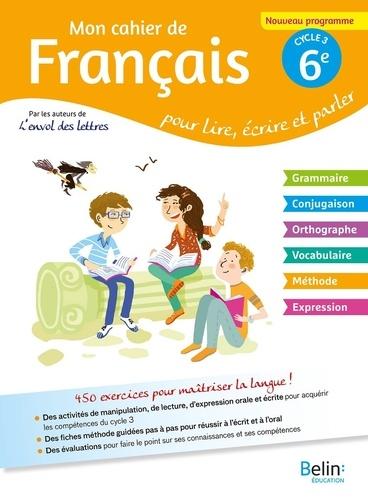 Mon Cahier De Francais 6e Cycle 3 Pour Lire Ecrire Parler Grand Format