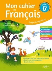 Florence Randanne et Jennifer Cléry - Mon cahier de Français 6e Cycle 3 - Langue et expression.