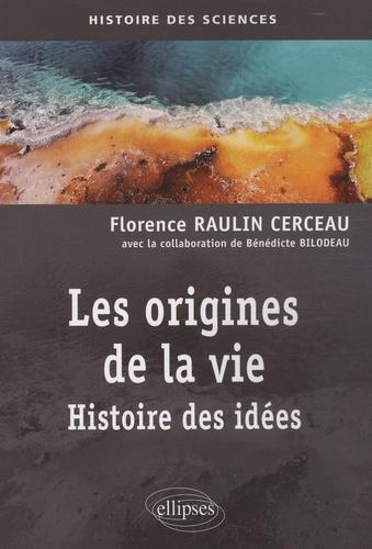 Florence Raulin Cerceau - Les origines de la vie - Histoire des idées.
