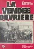 Florence Regourd - La Vendée ouvrière : grèves et ouvriers vendéens de 1840 à 1940.