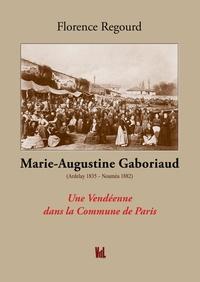 Florence Regourd - Marie Augustine Gaboriaud - Une vendéenne dans la Commune de Paris.
