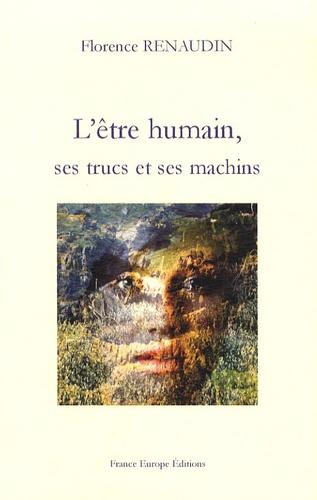 Florence Renaudin - L'être humain, ses trucs et ses machins.